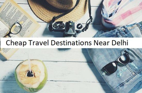 Cheap Travel destinations near Delhi